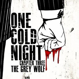 One Cold Night: Chapter III: The Grey Wolf