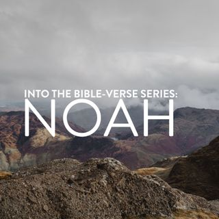 Into the Bible-Verse Series: Noah - Rev Kenneth Chin
