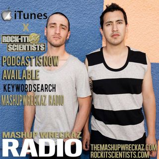 "Mashup Wreckaz Radio Episode #10 with special guests ""The Rockit Scientists"""