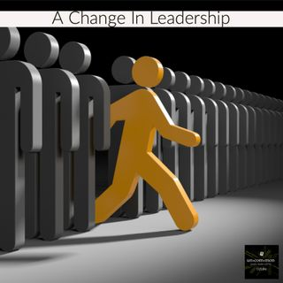 A Change In Leadership - Part 2