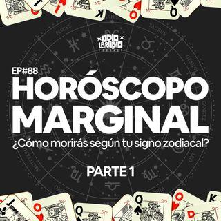 EP#88 - ¿Cómo morirás según tu signo zodiacal? - Horóscopo Marginal  | P.1