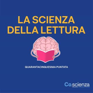 La Scienza della Lettura (Quarantacinquesima Puntata)