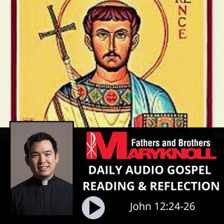 Feast of Saint Lawrence, Deacon and Martyr, John 12:24-26, Daily Gospel Reading and Reflection