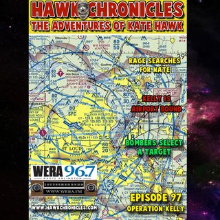 "Episode 97 Hawk Chronicles ""Operation Kely"""