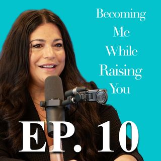 Angela Kreig on Episode 10 of Becoming Me While Raising You