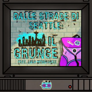 Ep.38 - Dalle strade di Seattle: il Grunge (feat. Luca Hernandez)