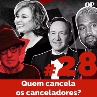#28 - Quem cancela os canceladores?