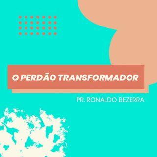 O perdão transformador // pr. Ronaldo Bezerra
