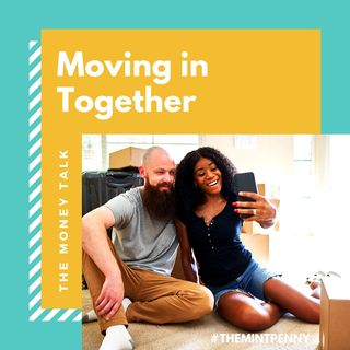Moving in Together & The Money Talk