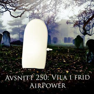 Avsnitt 250: Vila i frid AirPower