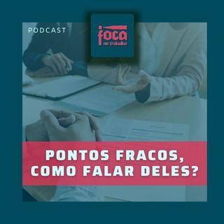 #55 - Pontos Fracos, como falar deles na entrevista?