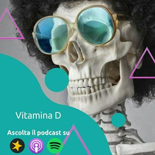 A cosa servono le ossa: Il ruolo della Vitamina D