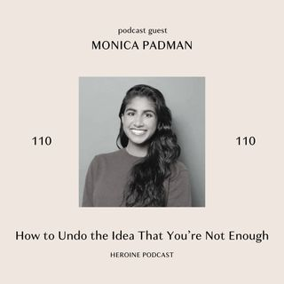 How to Undo the Idea That You're Not Enough — Monica Padman