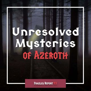 Unresolved Mysteries of Azeroth