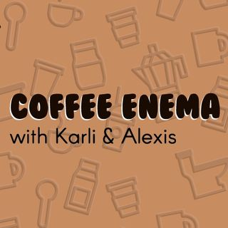Ep. 10 Coffee Enema Podcast - Alexis' Enema / Ice Storm / Wine Humor