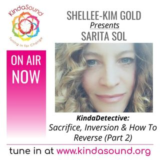 Sacrifice, Inversion & How To Reverse (Part 2) | Sarita Sol on KindaDetective with Shellee-Kim Gold