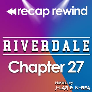 Riverdale - 2x14 'Chapter 27: The Hills Have Eyes' // Recap Rewind //