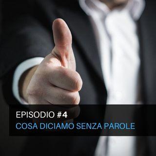 Episodio#4 - Cosa diciamo senza parole