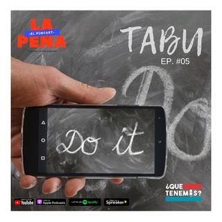 EP #05 - Tabú