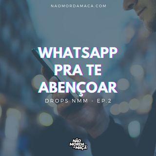 DropsNMM #02 - Whatsapp pra te abençoar!