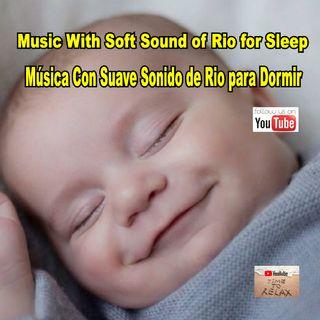 Music With Soft Sound of Rio for Sleep - Música Con Suave Sonido de Rio para Dormir