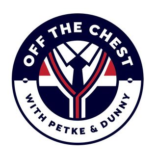 Off the Chest with Petke and Dunny