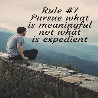 Brain and Bible: Rule #7 Pursue what is meaningful not what is expedient