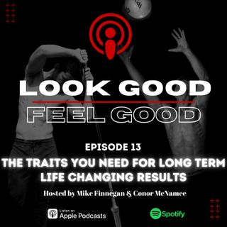 Episode 13: The Traits You Need For Long Term Live Changing Results