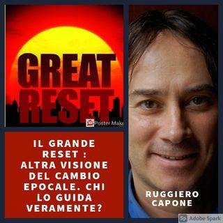 IL GRANDE RESET : ALTRA VISIONE DEL CAMBIO EPOCALE. CHI LO GUIDA VERAMENTE?