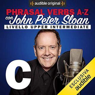 Phrasal verbs A-Z. C (Lesson 6) - John Peter Sloan