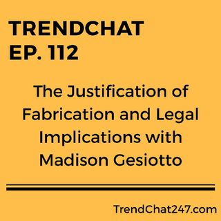 Ep. 112 - The Justification of Fabrication and Legal Implications with Madison Gesiotto