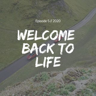 Episode 5 : Welcome Back To Life.