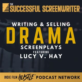 Ep23 - Writing and Selling Drama Screenplays Featuring Lucy V. Hay