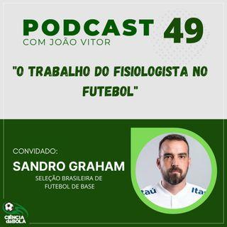 Ep.49: O trabalho do fisiologista no futebol | Sandro Graham