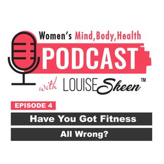 Have You Got Fitness All Wrong? - Episode 4
