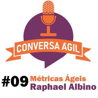 #09 - Métricas ágeis com Raphael Albino