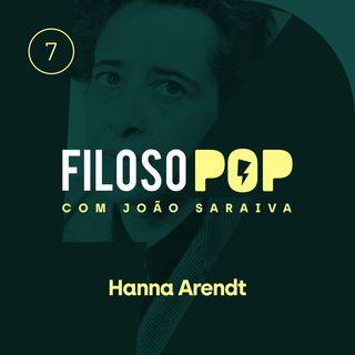 FilosoPOP 007 - Hannah Arendt