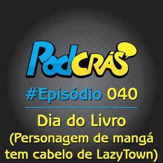 040 - Dia do Livro e personagem de mangá tem cabelo do Lazy Town