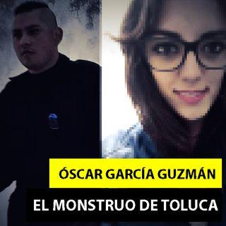 Óscar García Guzmán | El Monstruo De Toluca