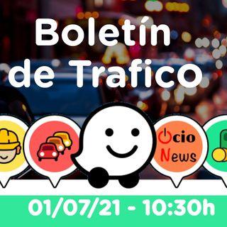Boletín de Trafico - 01/07/21 - 10:30h