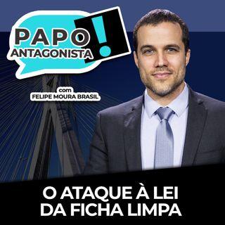 O ATAQUE À LEI DA FICHA LIMPA - Papo Antagonista com Felipe Moura Brasil e Mario Sabino