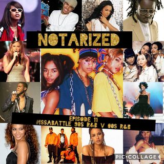 Notarized Episode 11 : 90s R&B vs 00s R&B