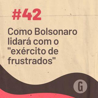 """O Papo É #42: Como Bolsonaro lidará com o """"exército de frustrados"""""""
