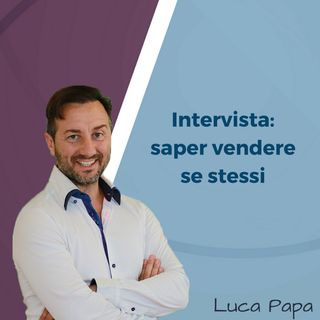 Intervista: saper vendere sé stessi