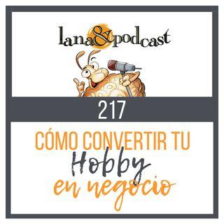 Cómo convertir tu hobby en negocio. Podcast #217