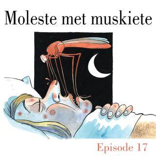 Ep.17 Moleste met muskiete