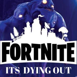 FORTNITE IS DYING OUT !!