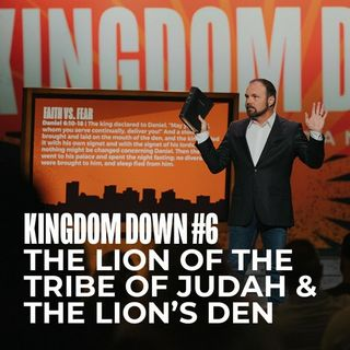 Kingdom Down #6 - The Lion of the Tribe of Judah and the Lions Den