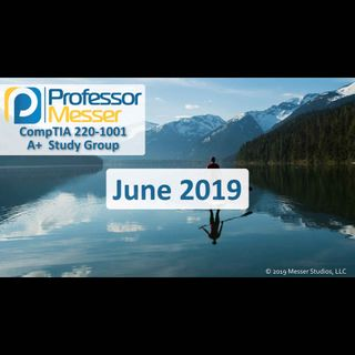 Professor Messer's CompTIA 220-1001 A+ Study Group After Show - June 2019