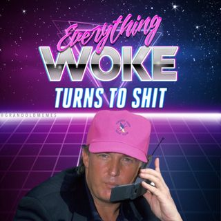 #185 - Everything Woke Turns to Sh*t by President Trump